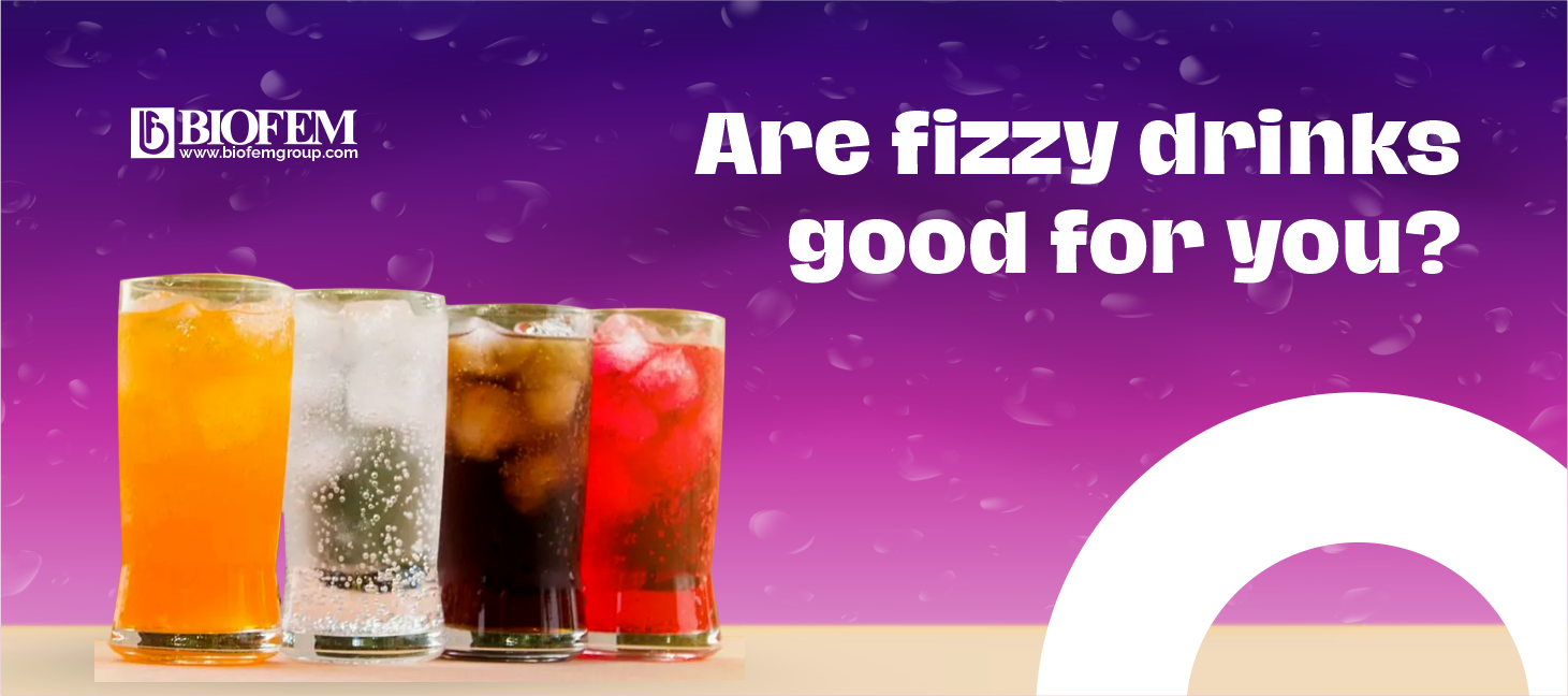 ARE FIZZY DRINKS GOOD FOR YOU?